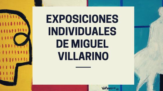 Exposiciones individuales de Miguel Villarino